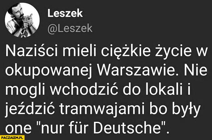 Naziści mieli ciężkie życie w okupowanej Warszawie nie mogli wchodzić do lokali i jeździć tramwajami bo były one nur fur Deutsche tylko dla Niemców twitter