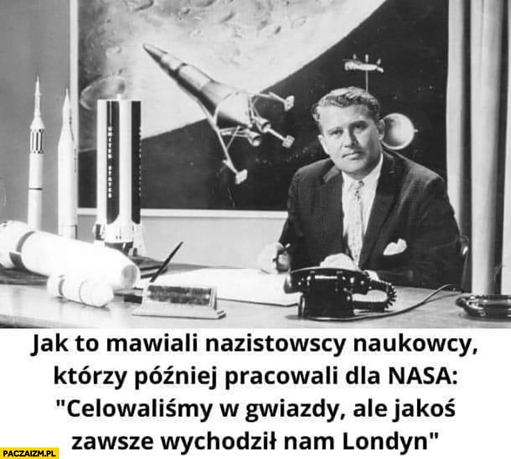 Nazistowscy naukowcy NASA celowaliśmy w gwiazdy ale jakoś zawsze wychodził nam Londyn