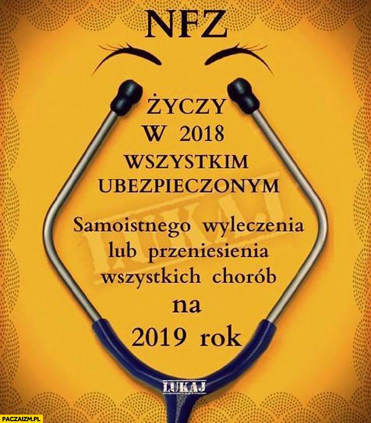 NFZ życzy wszystkim ubezpieczonym pacjentom samoistnego wyleczenia lub przeniesienia wszystkich chorób na następny rok