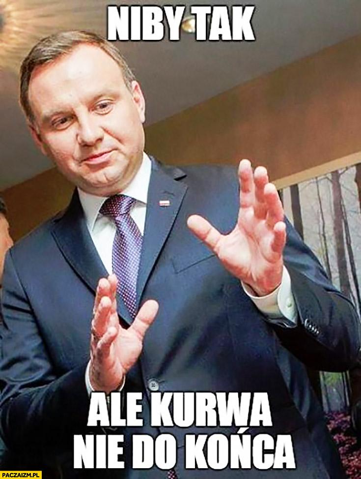 Niby tak ale kurna nie do końca Andrzej Duda