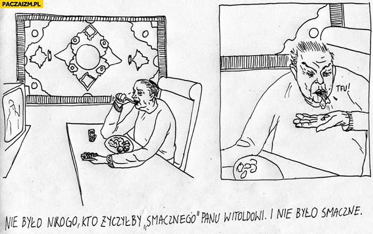 Nie było nikogo kto życzyłby smacznego Panu Witoldowi i nie było smaczne