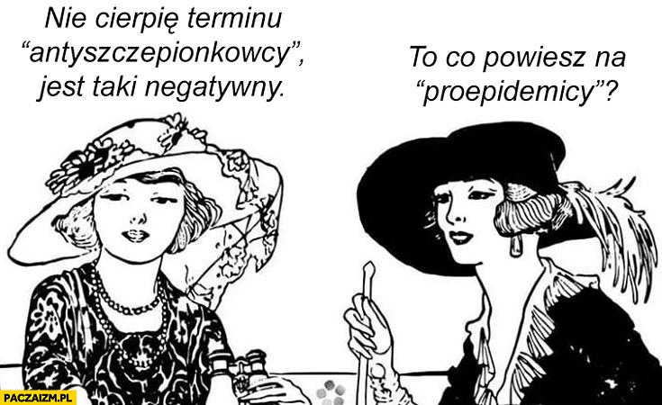 Nie cierpię terminu antyszczepionkowcy, jest taki negatywny. To co powiesz na proepidemicy?