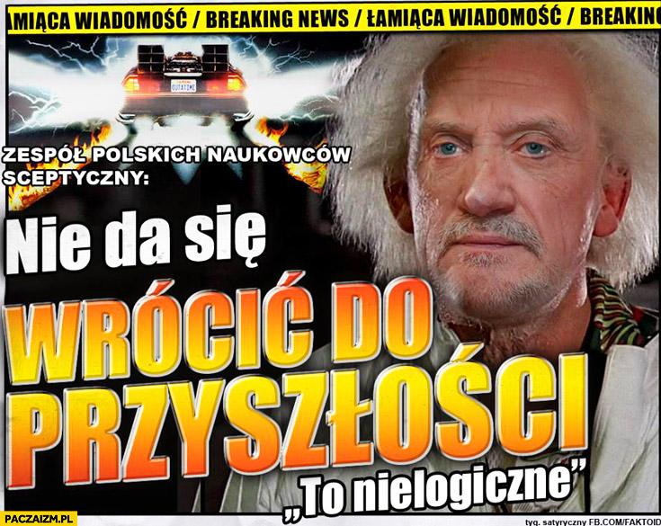 Nie da się wrócić do przyszłości Macierewicz zespół polskich naukowców faktoid
