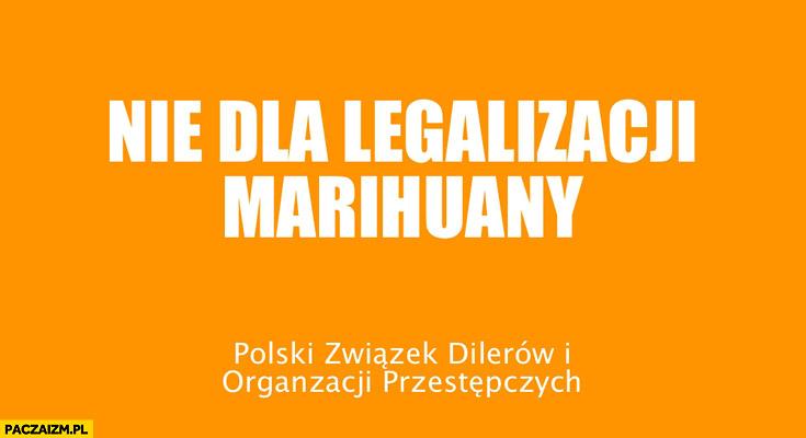 Nie dla legalizacji marihuany polski związek dilerów i organizacji przestępczych