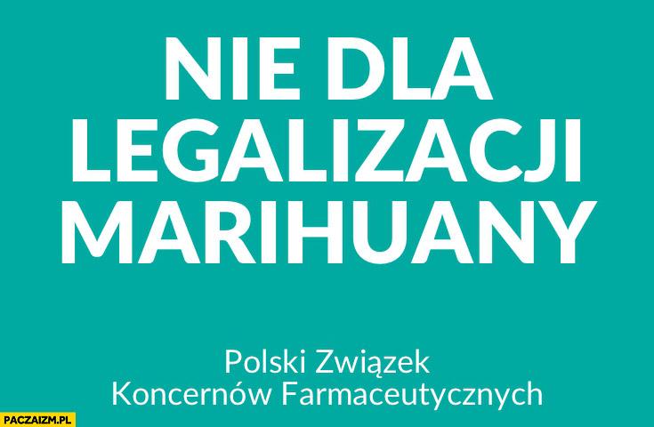 Nie dla legalizacji marihuany Polski Związek Koncernów Farmaceutycznych