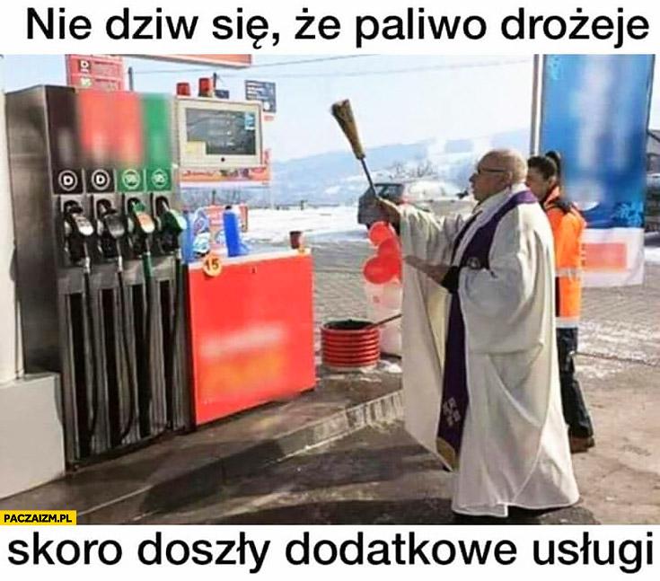 Nie dziw się, że paliwo drożeje skoro doszły dodatkowe usługi ksiądz święci stacje benzynową