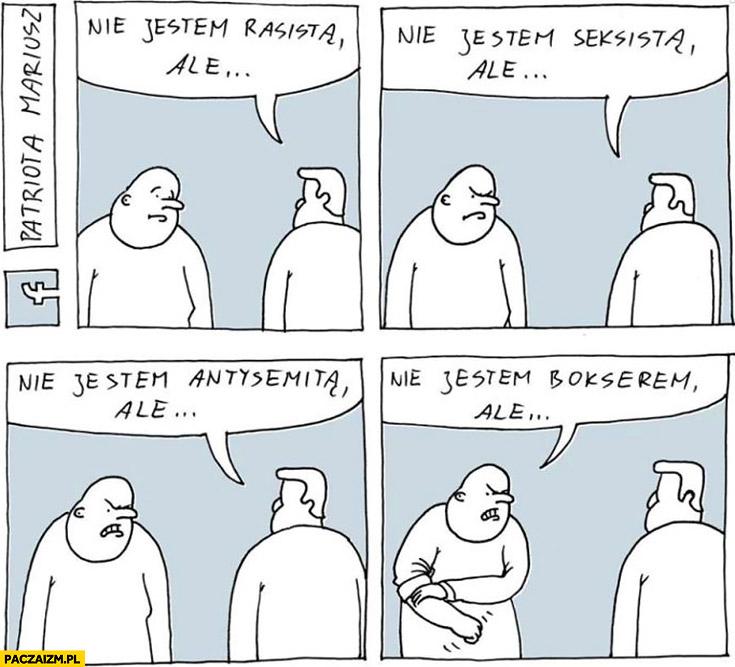 Nie jestem rasistą, ale… Nie jestem seksistą, ale… Nie jestem antysemitą, ale… Nie jestem bokserem, ale… patriota Mariusz
