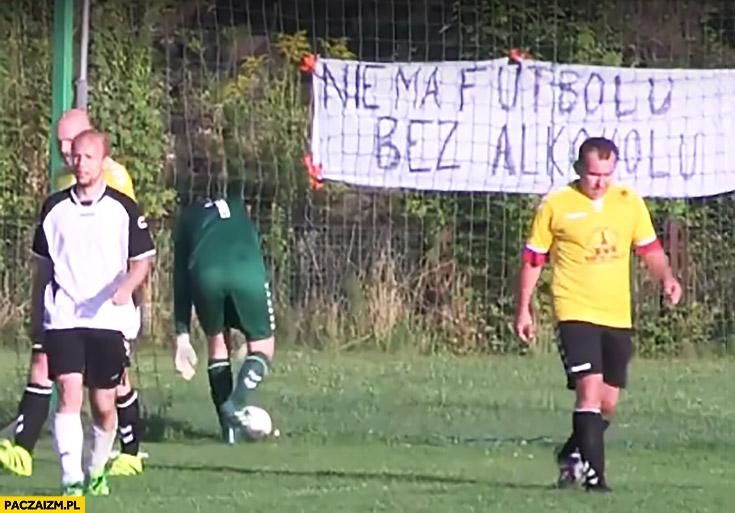 Nie ma futbolu bez alkoholu napis transparent