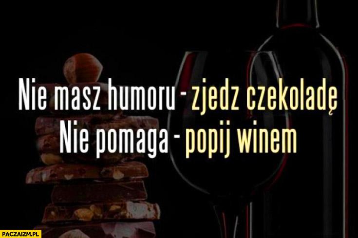 Nie masz humoru? Zjedz czekoladę. Nie pomaga? Popij winem