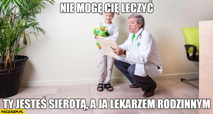 Nie mogę Cię leczyć, Ty jesteś sierotą, a ja lekarzem rodzinnym
