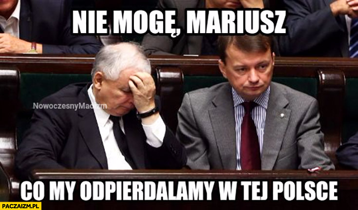 Nie mogę Mariusz co my odpierdzielamy w tej Polsce Kaczyński Błaszczak PiS