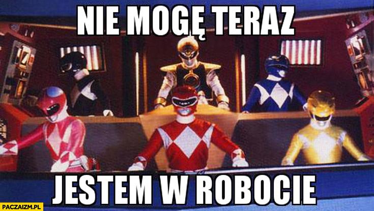 Nie mogę teraz jestem w robocie Power Rangers