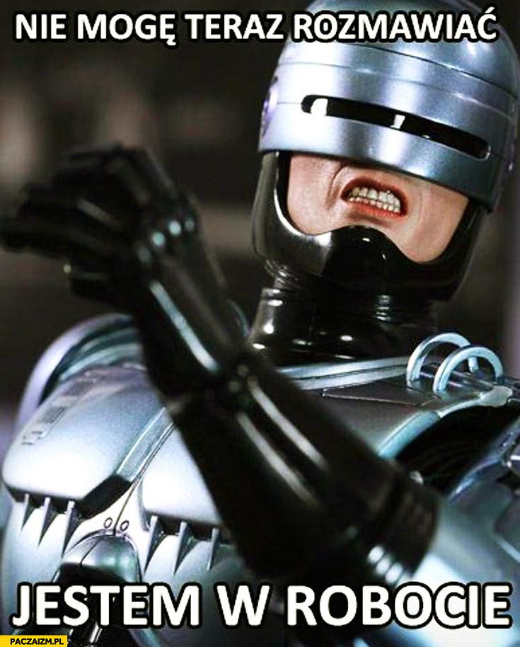 Nie mogę teraz rozmawiać jestem w robocie Robocop