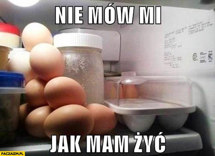 Nie mów mi jak mam żyć jajka w lodówce luzem