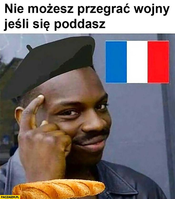 Nie możesz przegrać wojny jeśli się poddasz Francja protip lifehack