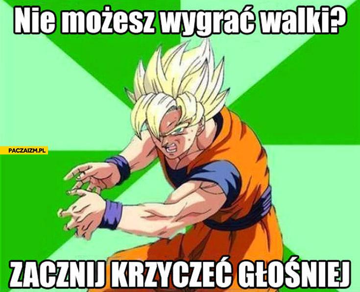 Nie możesz wygrać walki zacznij krzyczeć głośniej Son Goku