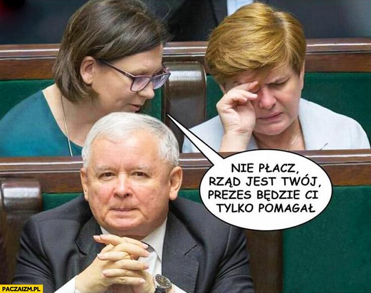 Nie płacz rząd jest Twój, prezes będzie Ci tylko pomagał Szydło Kaczyński