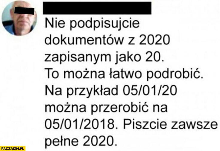 Nie podpisujcie dokumentów z 2020 jako 20 można łatwo podrobić dopisując dwie cyfry zawsze piszcie pełne 2020