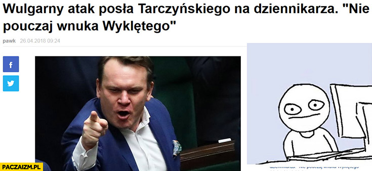 Nie pouczaj wnuka wyklętego atak posła Tarczyńskiego na dziennikarza
