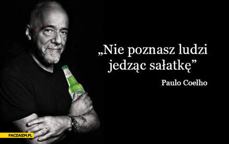 Nie poznasz ludzi jedząc sałatkę Paulo Coelho