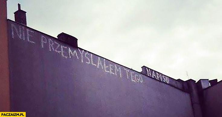 Nie przemyślałem tego napisu na murze