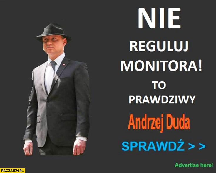 Nie reguluj monitora, to prawdziwy Andrzej Duda sprawdź reklama internetowa