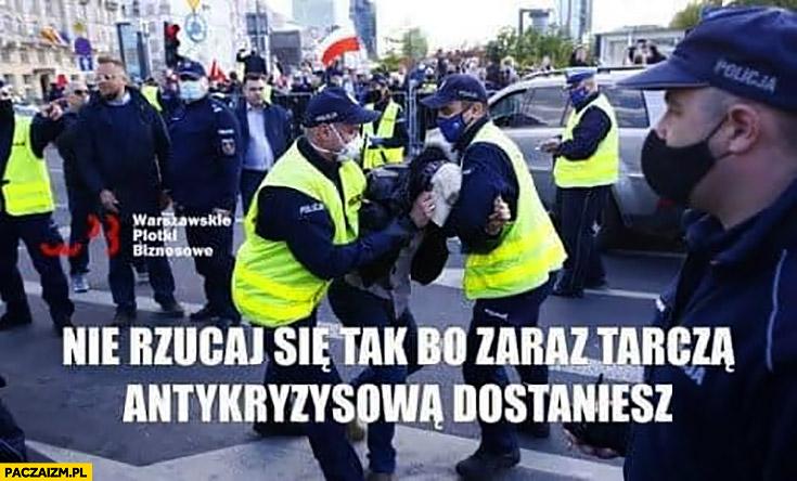 Nie rzucaj się tak bo zaraz tarczą antykryzysową dostaniesz strajk przedsiębiorców policja