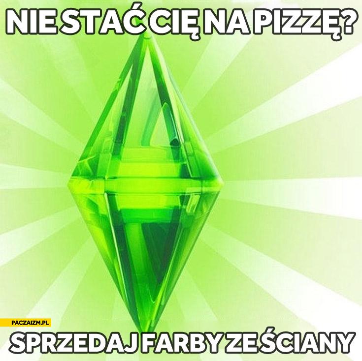 Nie stać Cię na pizzę sprzedaj farby ze ściany Simsy