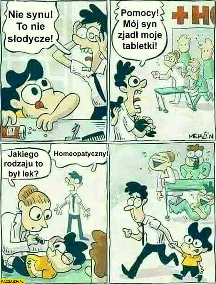 Nie synu to nie słodycze, pomocy mój syn zjadł moje tabletki, jakiego rodzaju to był lek? Homeopatyczny. Lekarze się śmieją komiks