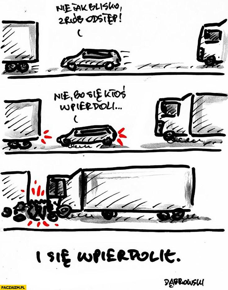 Nie tak blisko, zrób odstęp, nie bo ktoś się wpierdzieli i się wpierdzielił Dąbrowski karambol na autostradzie