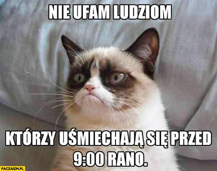 Nie ufaj ludziom którzy uśmiechają się przed 9 rano Grumpy cat