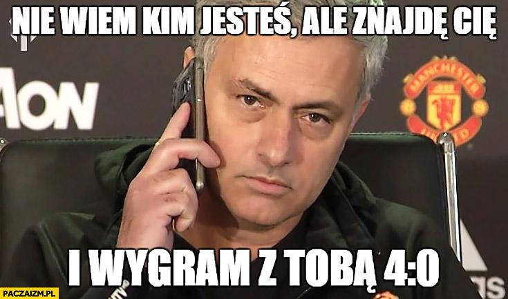Nie wiem kim jesteś, ale znajdę Cię i wygram z Tobą 4:0 Mourinho Manchester