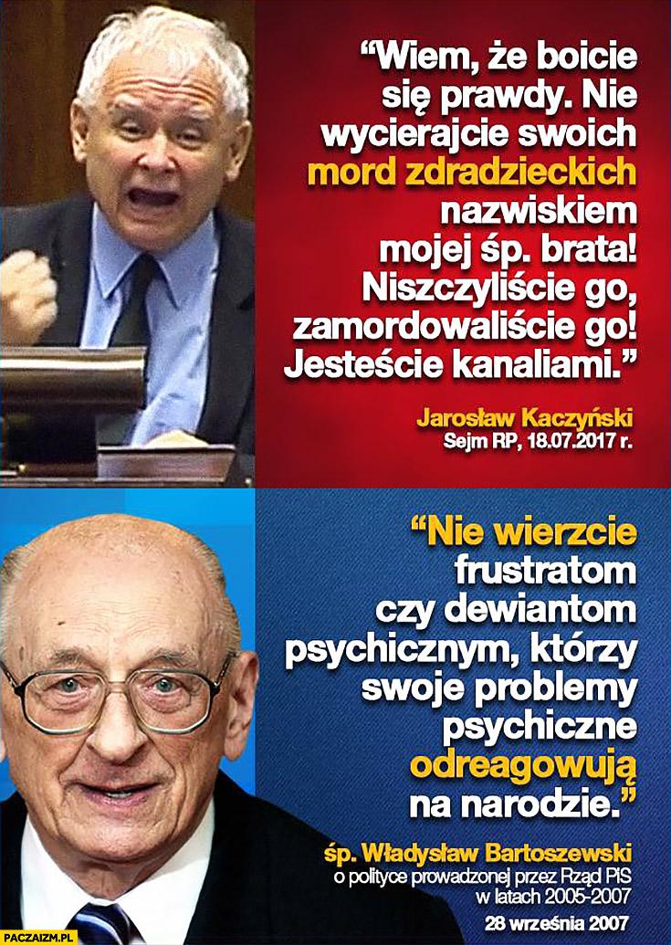Nie wierzcie frustratom czy dewiantom psychicznym, którzy swoje problemy psychiczne odreagowują na narodzie Bartoszewski Kaczyński
