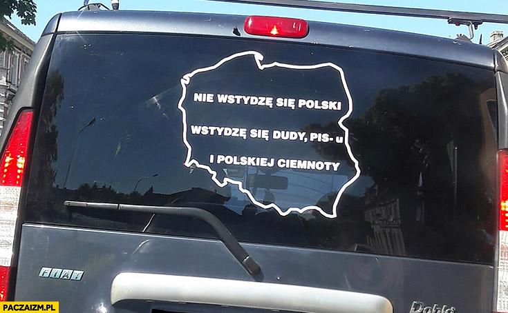 Nie wstydzę się Polski, wstydzę się Dudy, PiSu i polskiej ciemnoty. Napis naklejka na aucie samochodzie