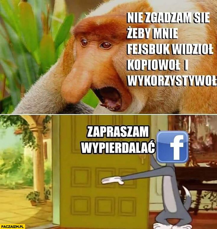 Nie zgadzam się żeby facebook mnie widział, kopiował i wykorzystywał, zapraszam wypierdzielać typowy Polak nosacz małpa