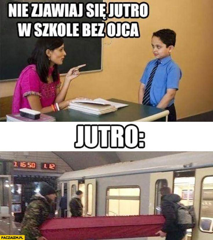 Nie zjawiaj się jutro w szkole bez ojca, ładuje trumnę do pociągu metro