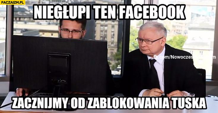 Niegłupi ten facebook zacznijmy od zablokowania Tuska Kaczyński