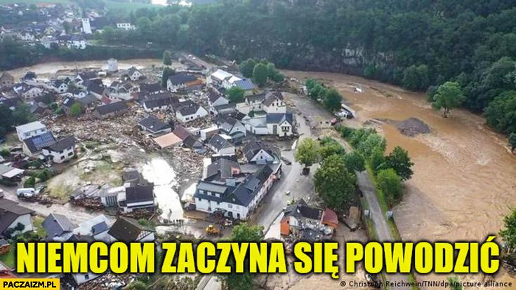 Niemcom zaczyna się powodzić dosłownie powódź