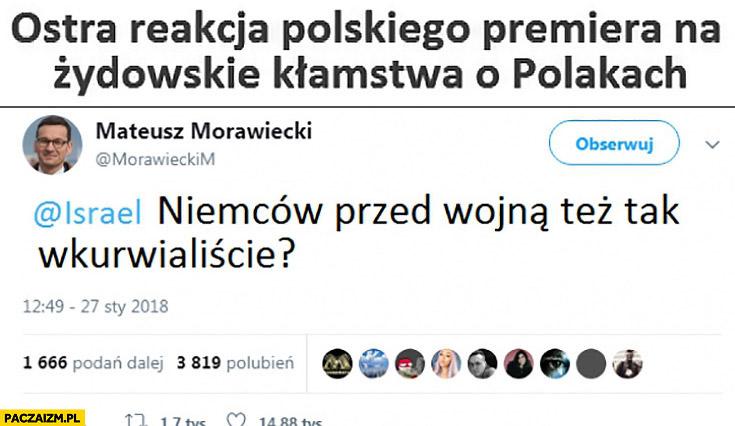 Niemców przed wojna też tak wkurnialiście? Ostra reakcja premiera Morawieckiego na Żydowskie kłamstwa o Polakach na twitterze