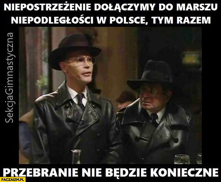Niepostrzeżenie dołączymy do Marszu Niepodległości w Polsce, tym razem przebranie nie będzie konieczne Allo Allo sekcja gimnastyczna