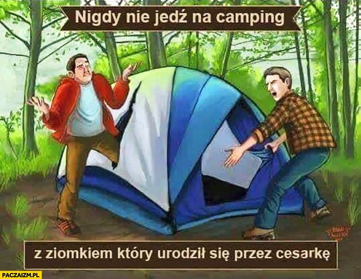 Nigdy nie jedz na camping z ziomkiem który urodził się przez cesarkę