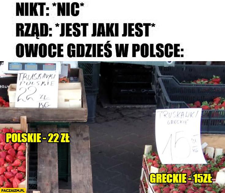 Nikt nic rząd jest jaki jest, truskawki: polskie 22 zł greckie 15 zł owoce