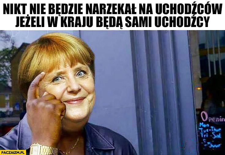 Nikt nie będzie narzekał na uchodźców jeżeli w kraju będą sami uchodźcy Angela Merkel protip lifehack