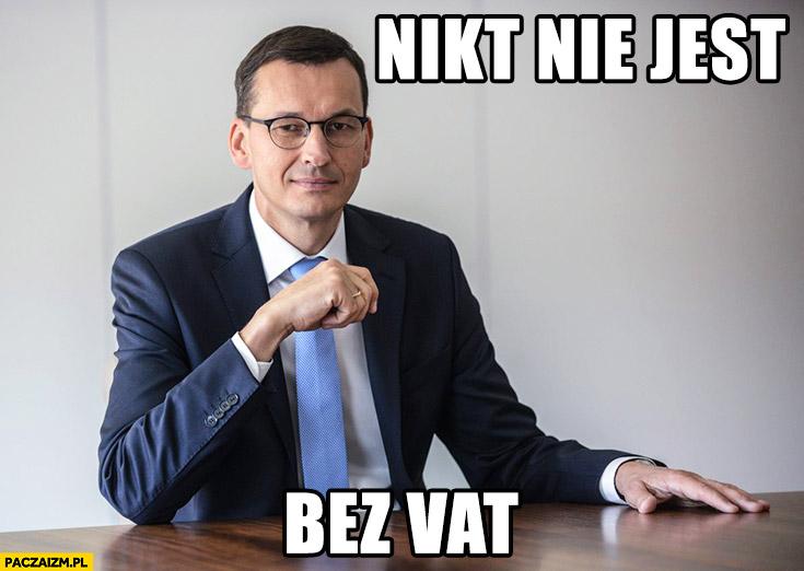 Nikt nie jest bez VAT Morawiecki