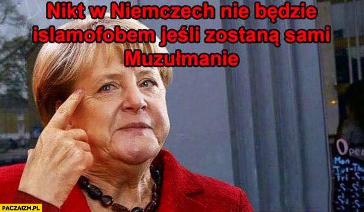 Nikt w Niemczech nie będzie islamofobem jeśli zostaną sami muzułmanie Angela Merkel protip lifehack