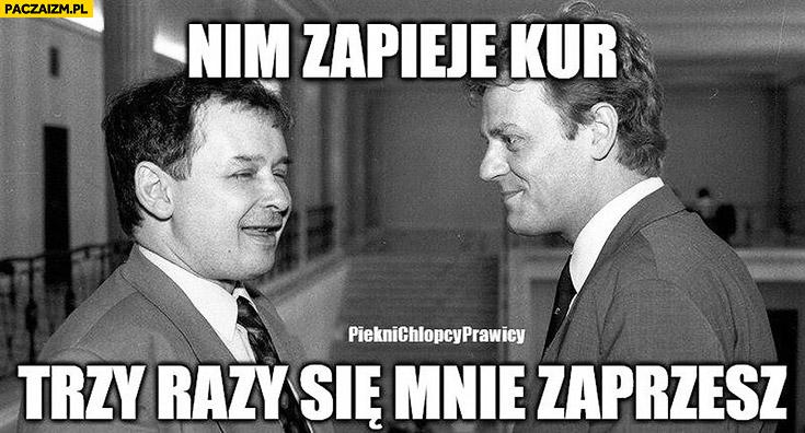 Nim zapieje kur trzy razy się mnie zaprzesz Kaczyński Tusk