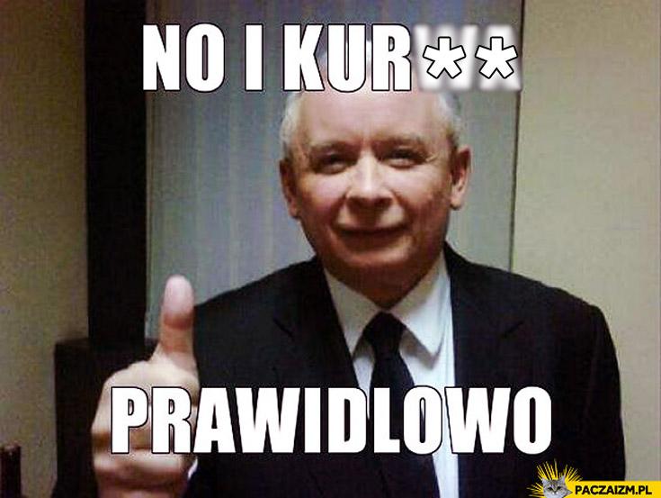 No i kurna prawidłowo Kaczyński