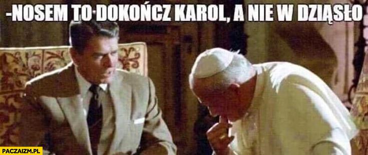 Nosem to dokończ Karol a nie w dziąsło papież Jan Paweł II Ronald Reagan