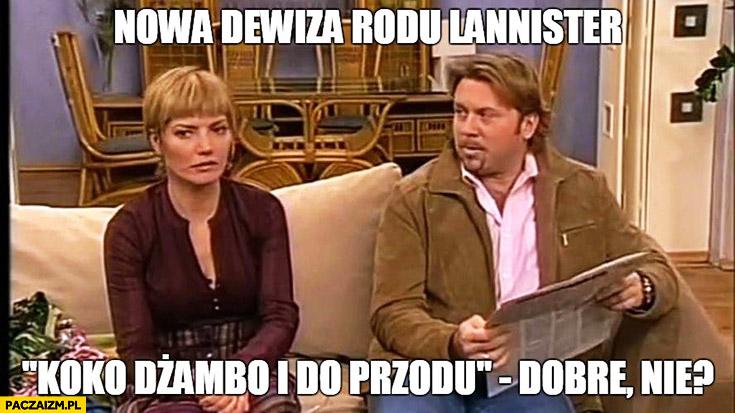 Nowa dewiza rodu Lannister: Koko dżambo i do przodu, dobre nie? Lokatorzy