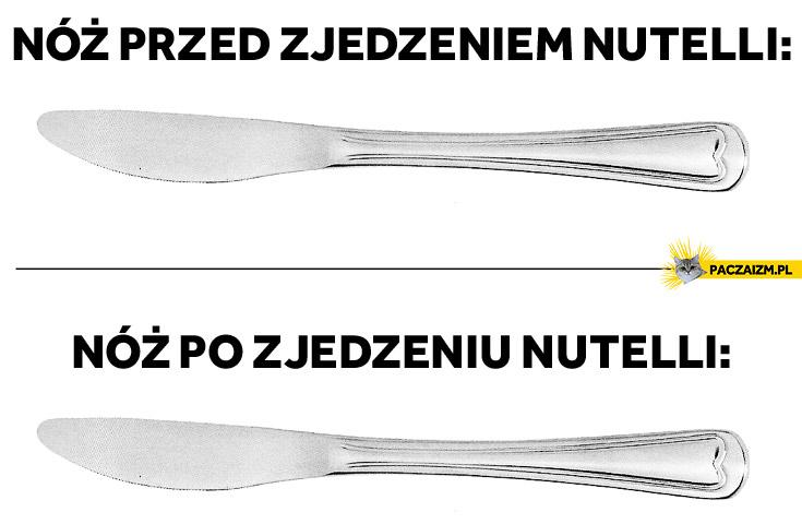 Nóż przed zjedzeniem Nutelli po zjedzeniu